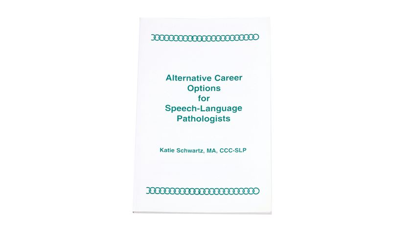 Alternative Career Options for Speech-Language Pathologists